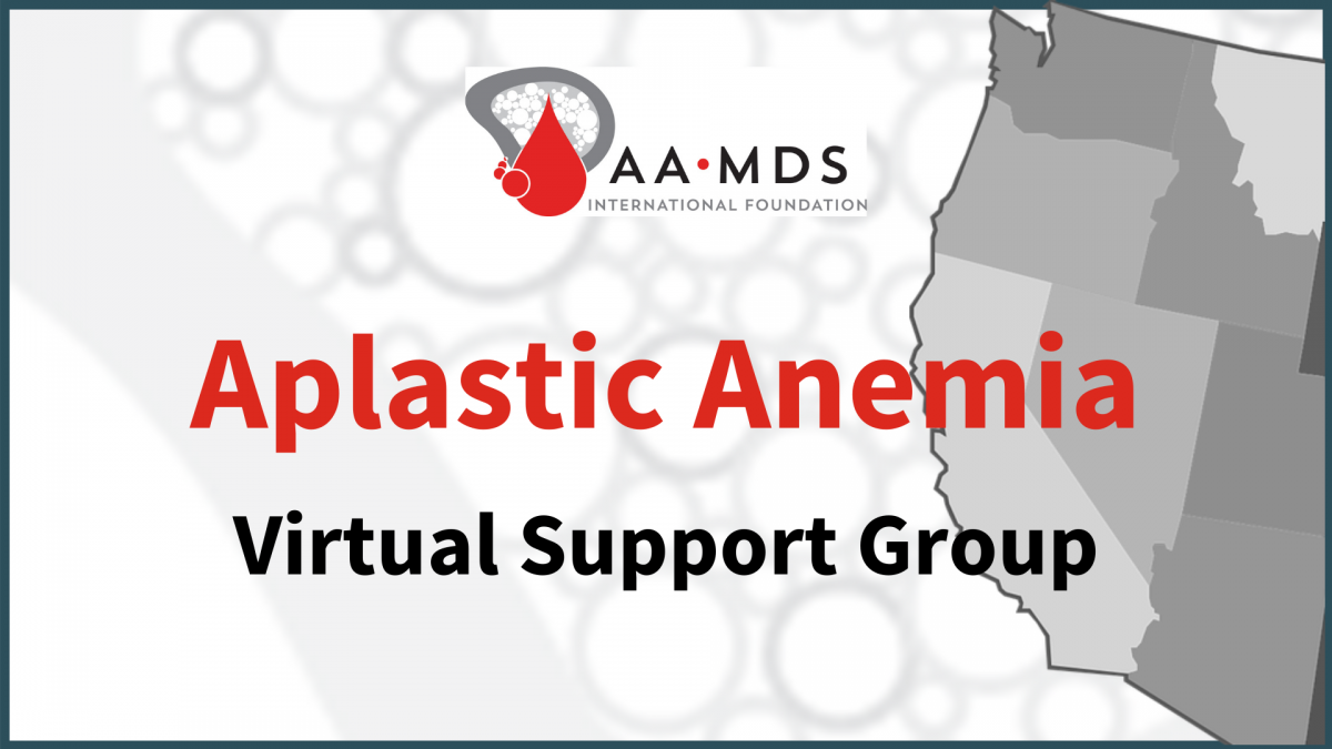 Introductory image: Aplastic Anemia Virtual Support Group (Pacific Time)